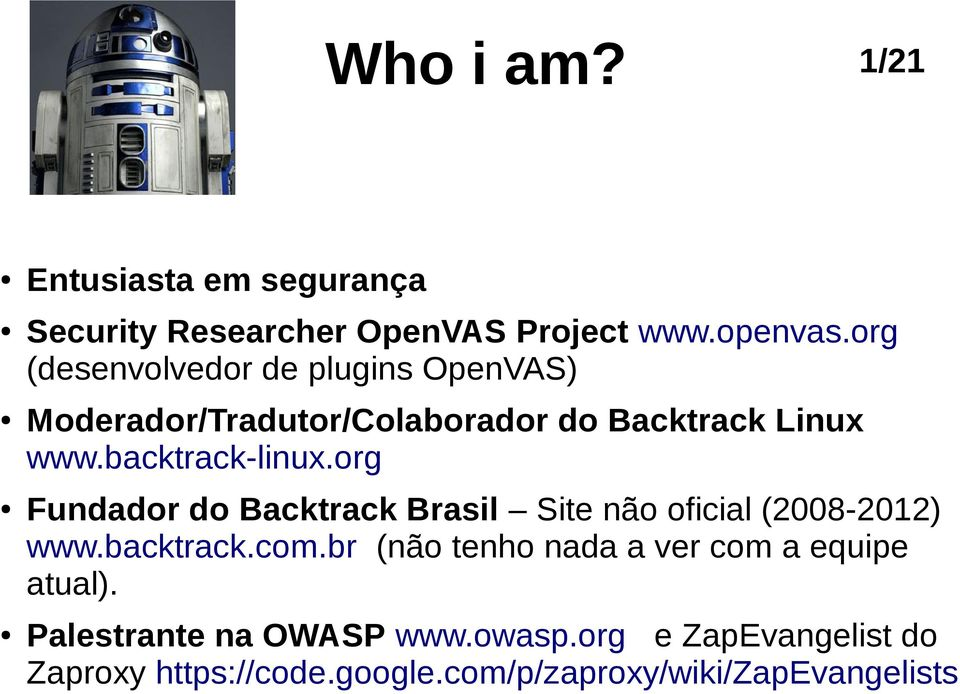 org Fundador do Backtrack Brasil Site não oficial (2008-2012) www.backtrack.com.