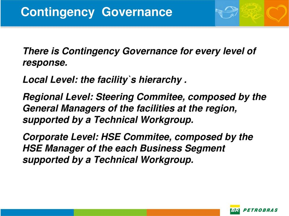 Regional Level: Steering Commitee, composed by the General Managers of the facilities at the