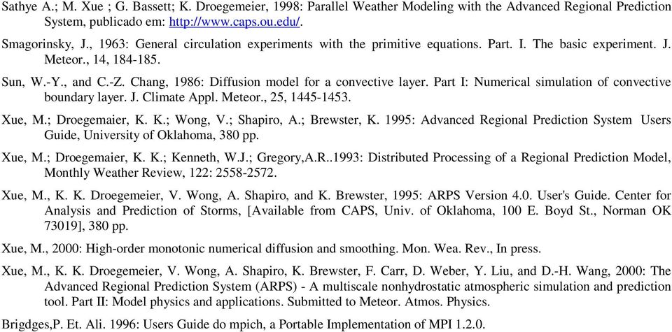 Part I: Numerical simulation of convective boundary layer. J. Climate Appl. Meteor., 25, 1445-1453. Xue, M.; Droegemaier, K. K.; Wong, V.; Shapiro, A.; Brewster, K.