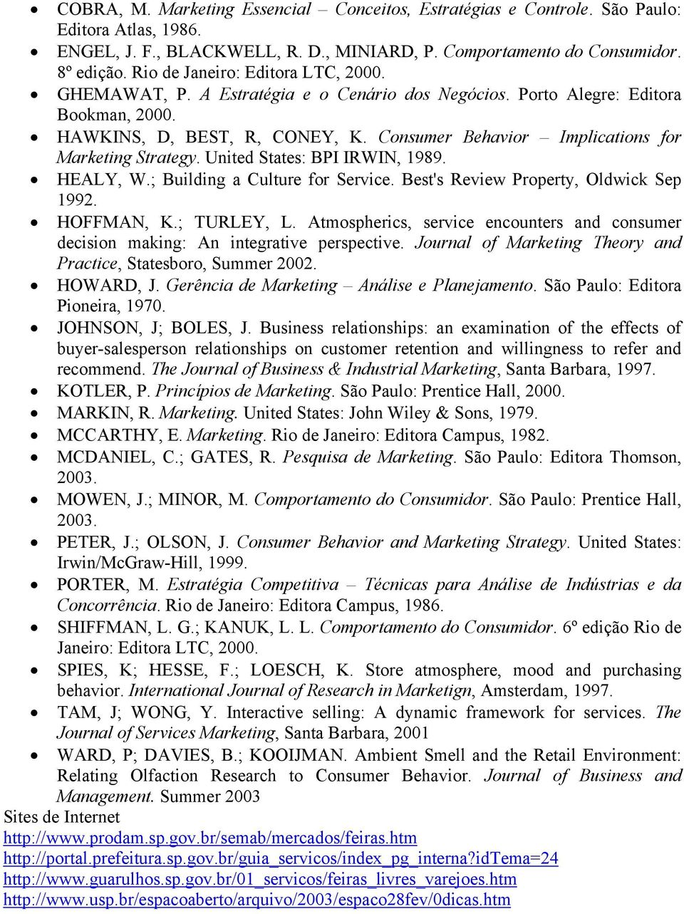 Consumer Behavior Implications for Marketing Strategy. United States: BPI IRWIN, 1989. HEALY, W.; Building a Culture for Service. Best's Review Property, Oldwick Sep 1992. HOFFMAN, K.; TURLEY, L.