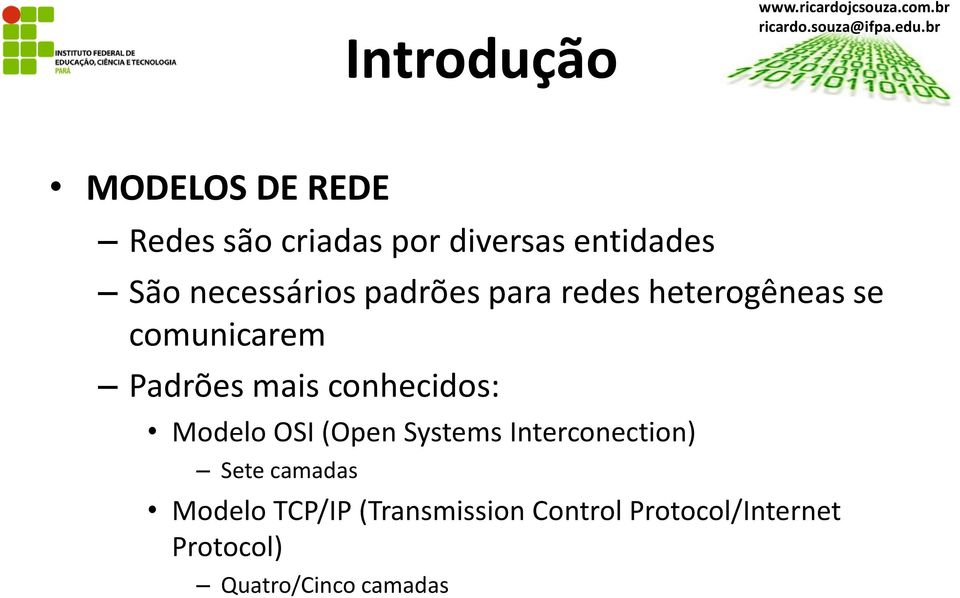 mais conhecidos: Modelo OSI (Open Systems Interconection) Sete camadas