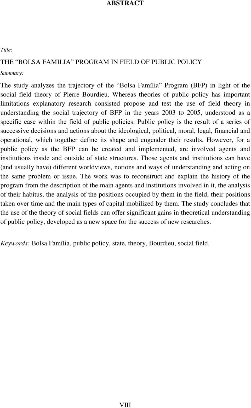 Whereas theories of public policy has important limitations explanatory research consisted propose and test the use of field theory in understanding the social trajectory of BFP in the years 2003 to