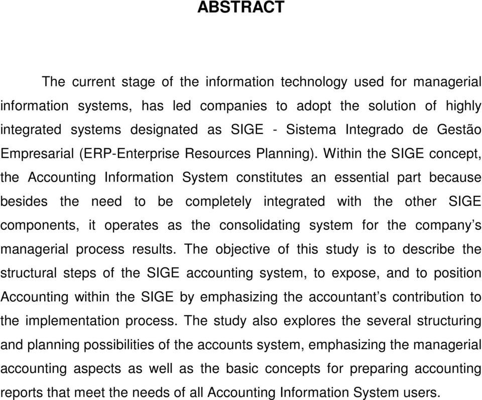 Within the SIGE concept, the Accounting Information System constitutes an essential part because besides the need to be completely integrated with the other SIGE components, it operates as the