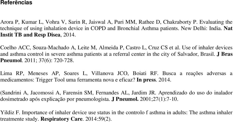 Use of inhaler devices and asthma control in severe asthma patients at a referral center in the city of Salvador, Brasil. J Bras Pneumol. 2011; 37(6): 720-728.
