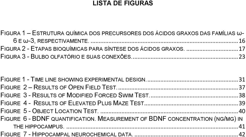 ... 23 FIGURE 1 - TIME LINE SHOWING EXPERIMENTAL DESIGN.... 31 FIGURE 2 RESULTS OF OPEN FIELD TEST.... 37 FIGURE 3 - RESULTS OF MODIFIED FORCED SWIM TEST.