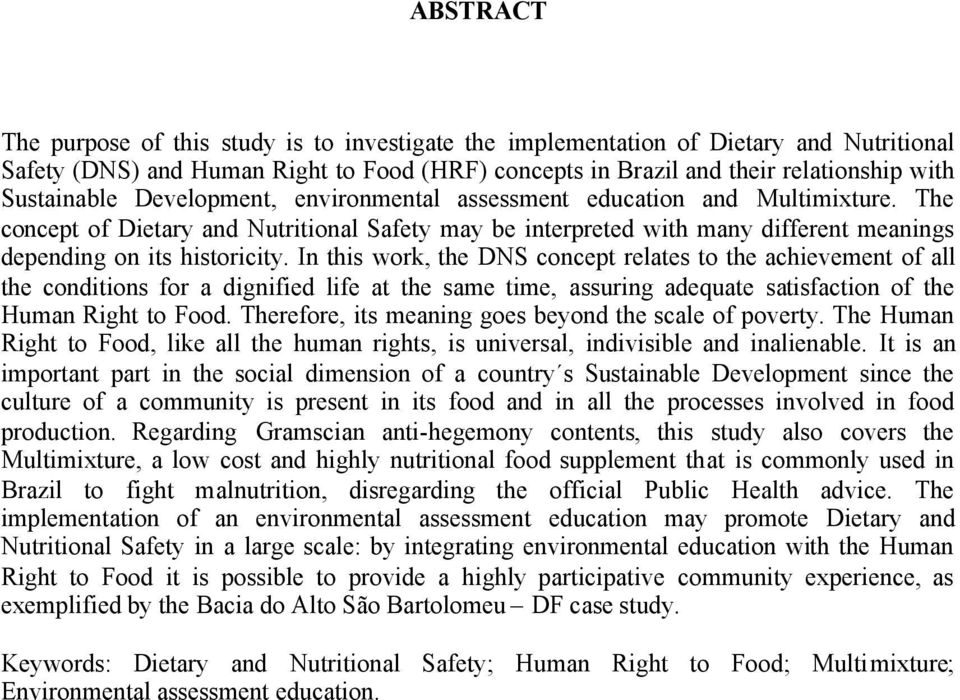 The concept of Dietary and Nutritional Safety may be interpreted with many different meanings depending on its historicity.