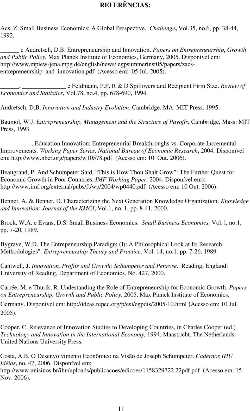 de/english/news/ egpsummerinst05/papers/zacsentrepreneurship_and_innovation.pdf (Acesso em: 05 Jul. 2005)., e Feldmann, P.F. R & D Spillovers and Recipient Firm Size.