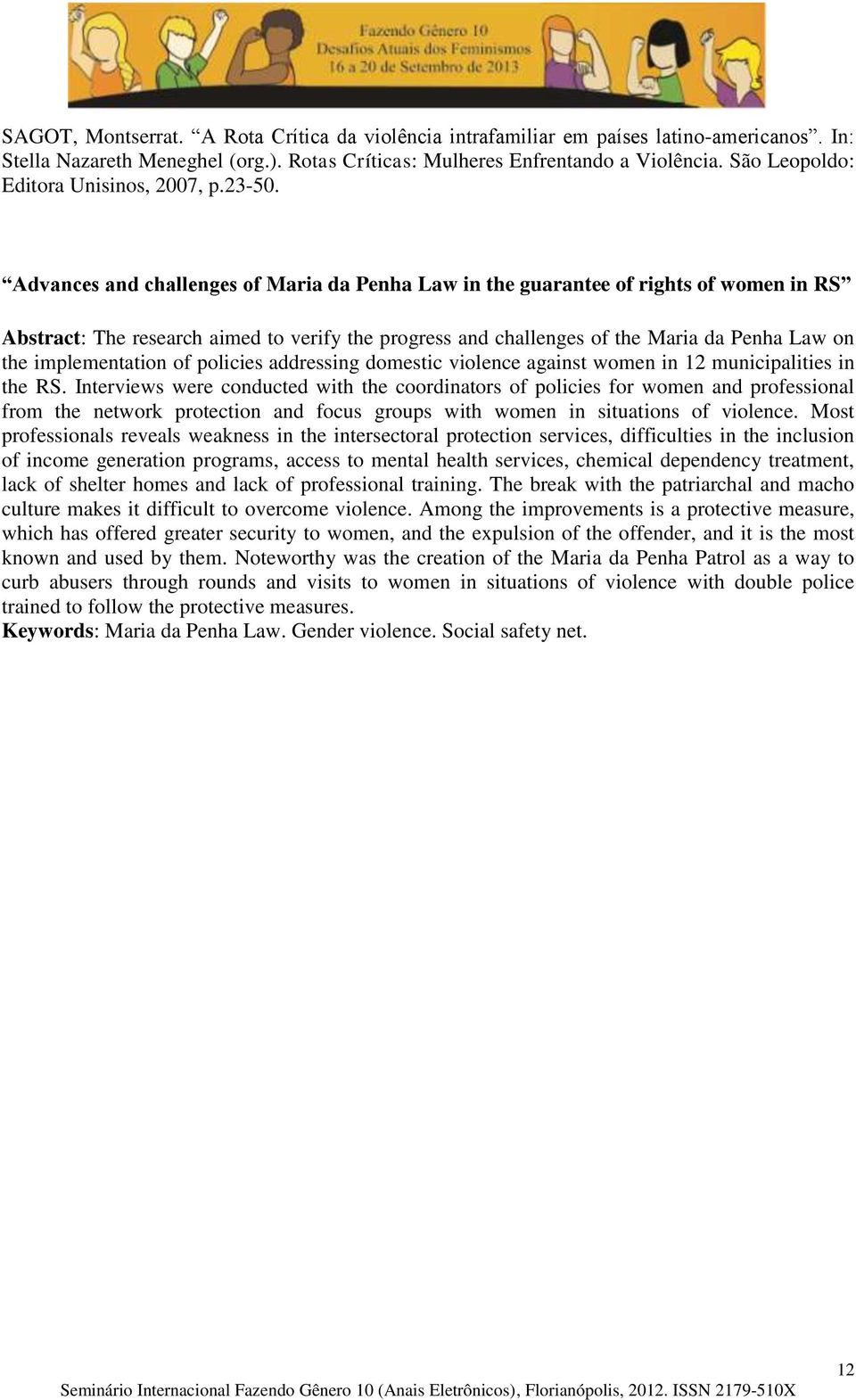 Advances and challenges of Maria da Penha Law in the guarantee of rights of women in RS Abstract: The research aimed to verify the progress and challenges of the Maria da Penha Law on the