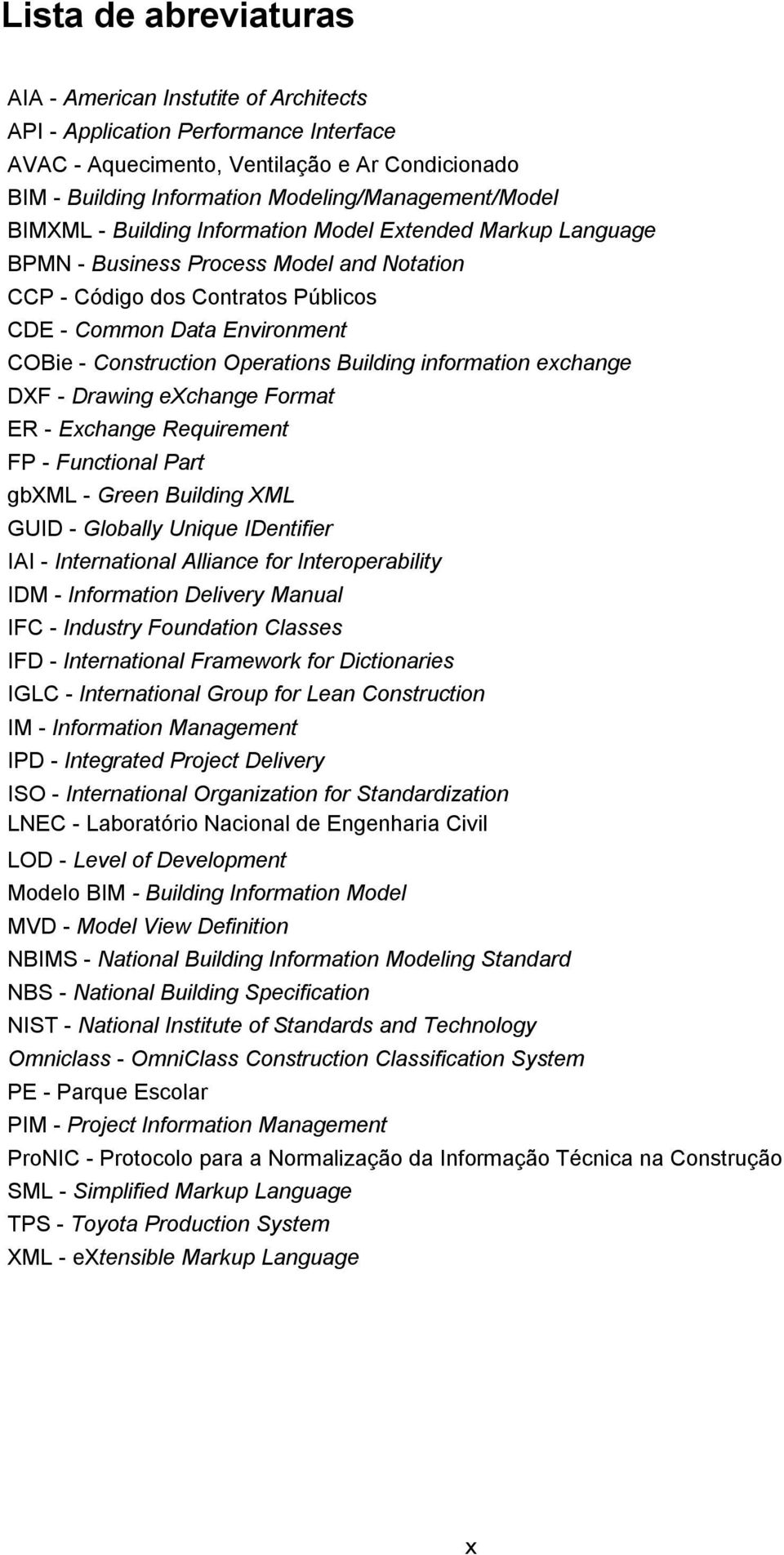 COBie - Construction Operations Building information exchange DXF - Drawing exchange Format ER - Exchange Requirement FP - Functional Part gbxml - Green Building XML GUID - Globally Unique IDentifier