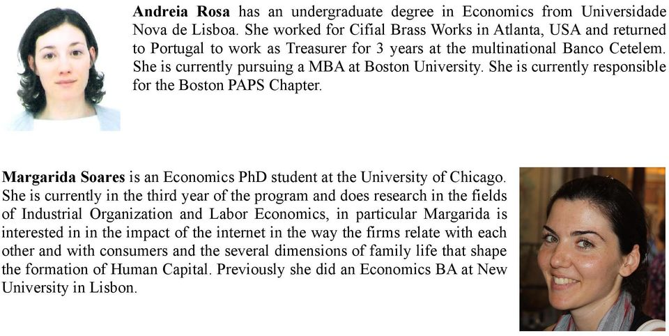 She is currently responsible for the Boston PAPS Chapter. Margarida Soares is an Economics PhD student at the University of Chicago.