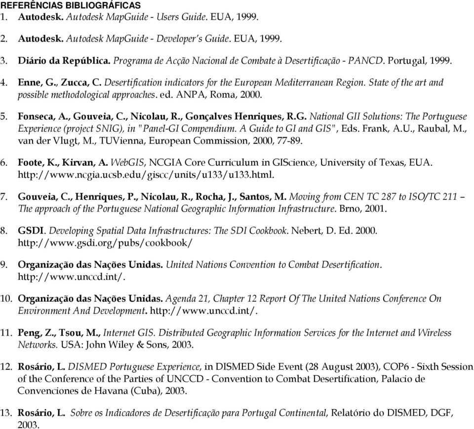 "State of the art and possible methodological approaches. ed. ANPA, Roma, 2000. 5. Fonseca, A., Gouveia, C., Nicolau, R., Gonçalves Henriques, R.G. National GII Solutions: The Portuguese Experience (project SNIG), in ""Panel-GI Compendium."