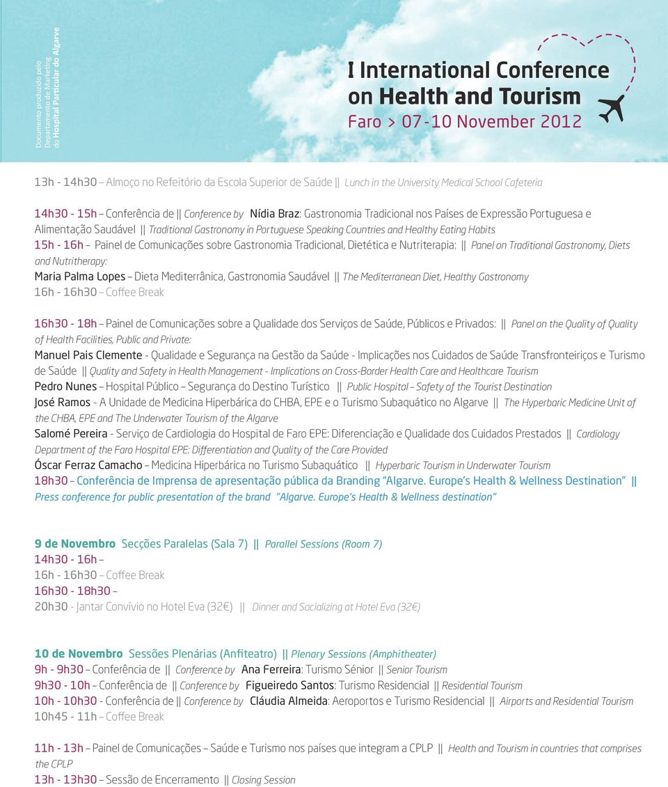 e Nutriterapia: Panel on Traditional Gastronomy, Diets and Nutritherapy: Maria Palma Lopes Dieta Mediterrânica, Gastronomia Saudável The Mediterranean Diet, Healthy Gastronomy 16h - 16h30 Coffee