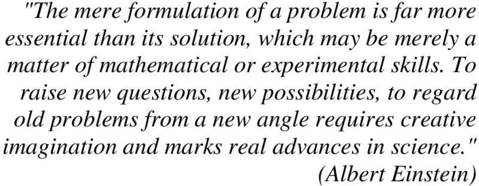 To raise new questions, new possibilities, to regard old problems from a new