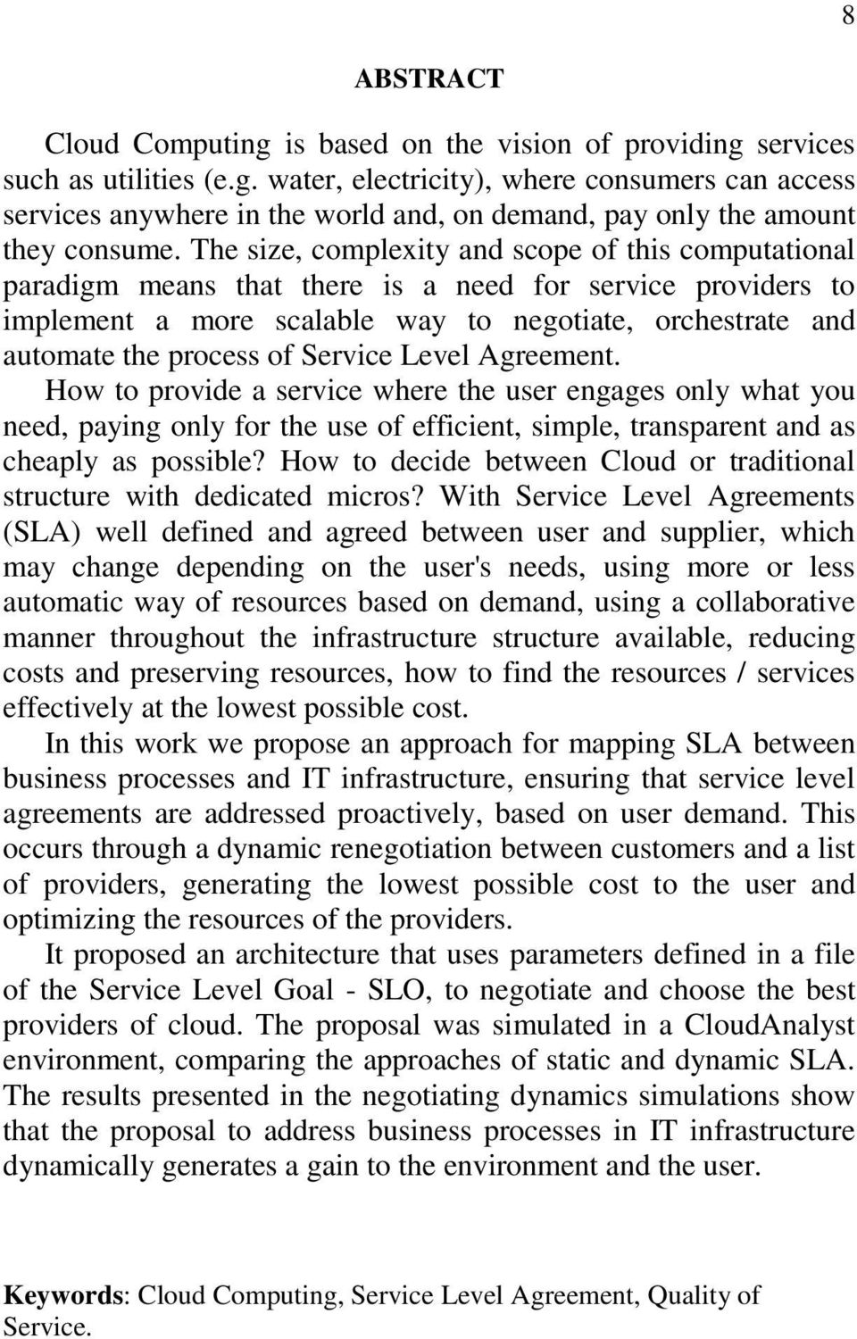 Service Level Agreement. How to provide a service where the user engages only what you need, paying only for the use of efficient, simple, transparent and as cheaply as possible?