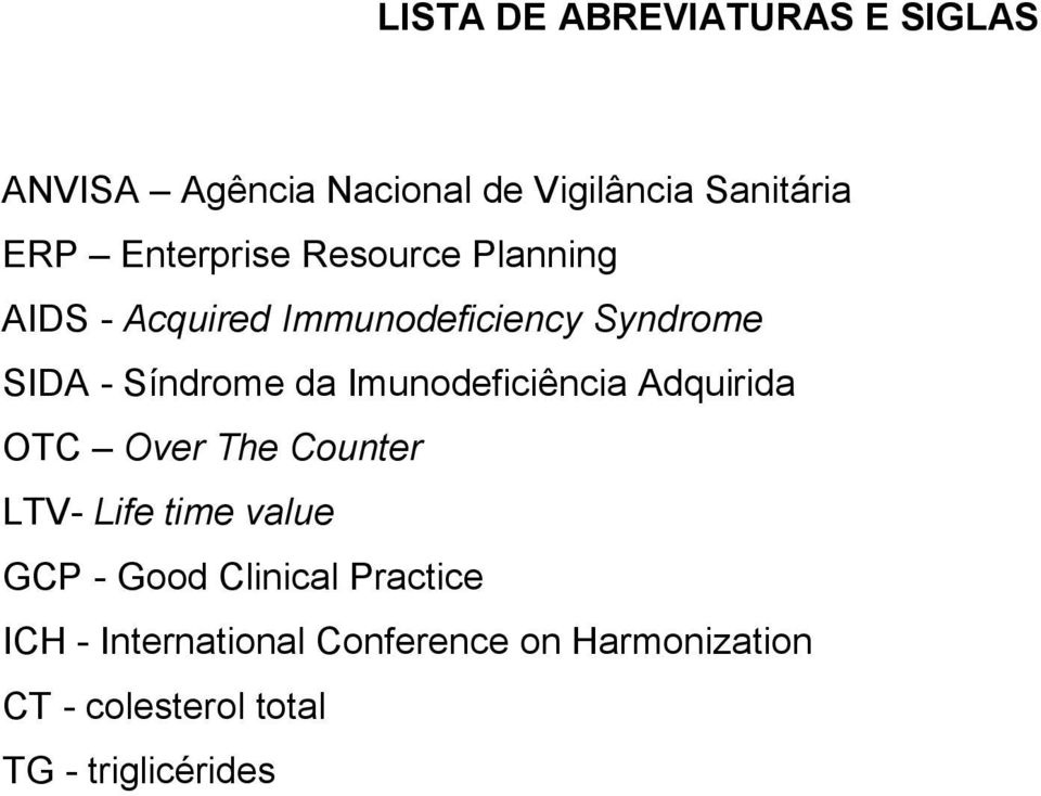Imunodeficiência Adquirida OTC Over The Counter LTV- Life time value GCP - Good Clinical