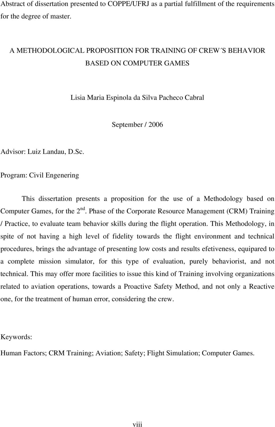 eco Cabral eptember / 2006 Advisor: Luiz Landau, D.c. Program: Civil Engenering This dissertation presents a proposition for the use of a Methodology based on Computer Games, for the 2 nd.