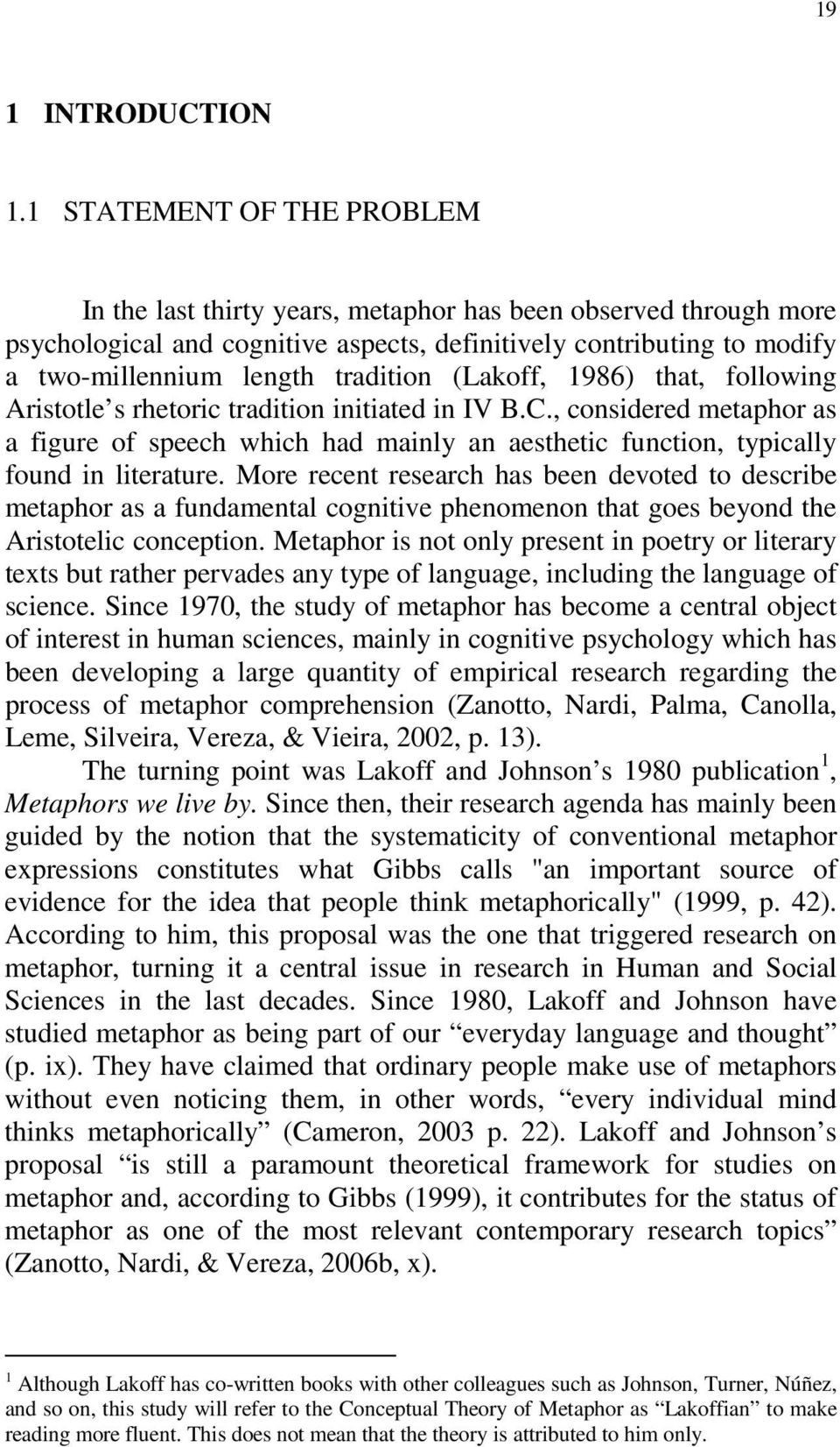 (Lakoff, 1986) that, following Aristotle s rhetoric tradition initiated in IV B.C., considered metaphor as a figure of speech which had mainly an aesthetic function, typically found in literature.