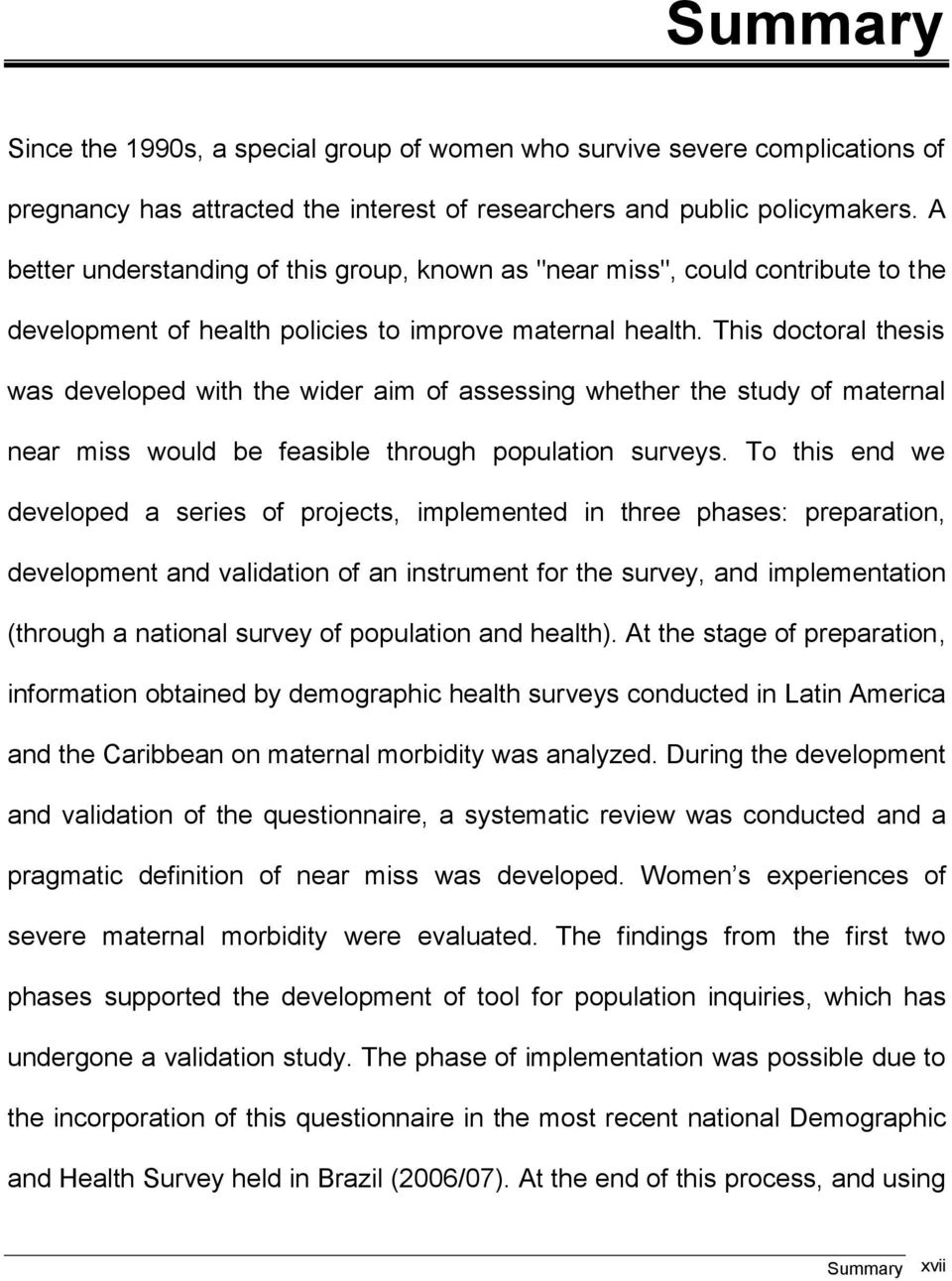 This doctoral thesis was developed with the wider aim of assessing whether the study of maternal near miss would be feasible through population surveys.