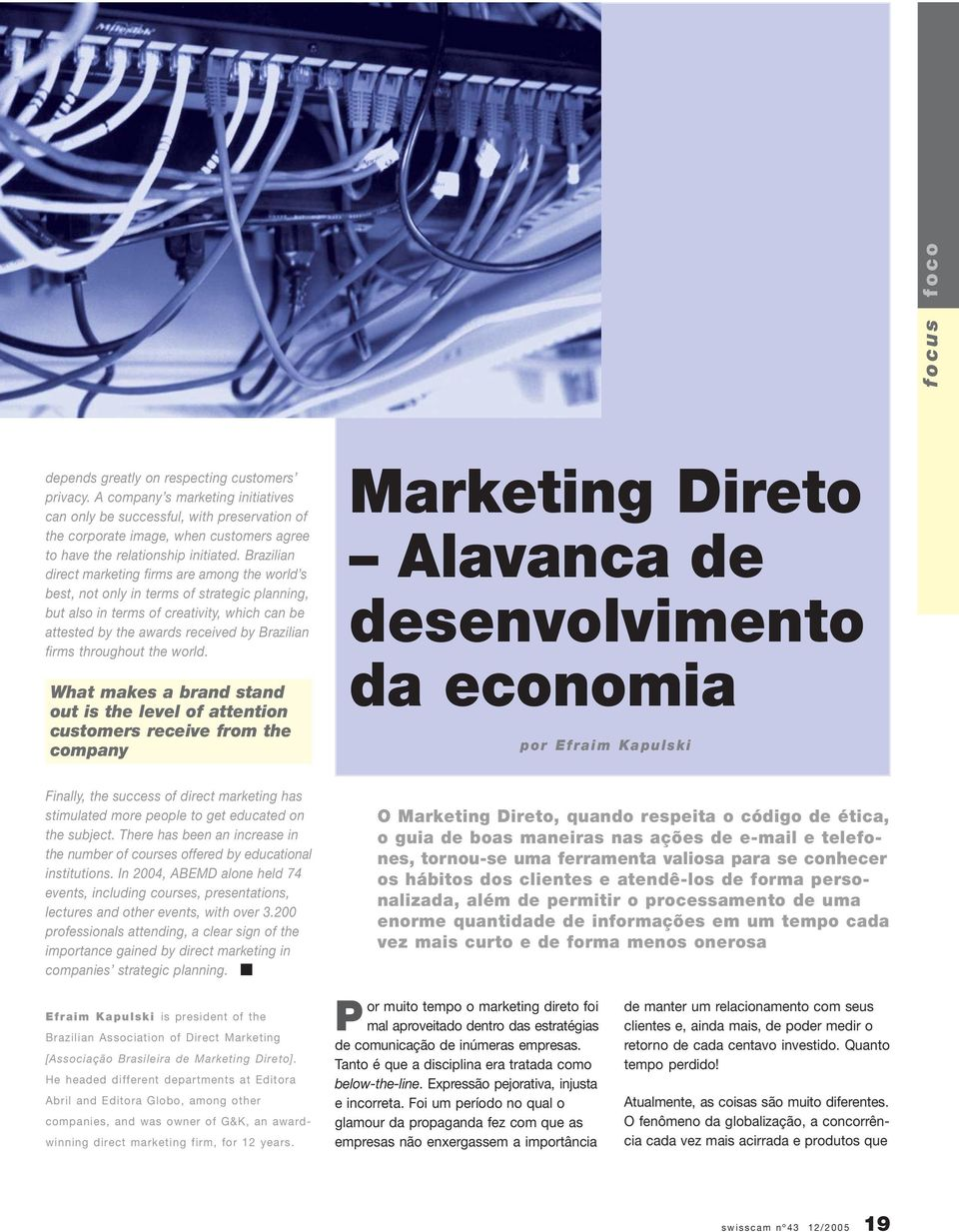 Brazilian direct marketing firms are among the world s best, not only in terms of strategic planning, but also in terms of creativity, which can be attested by the awards received by Brazilian firms