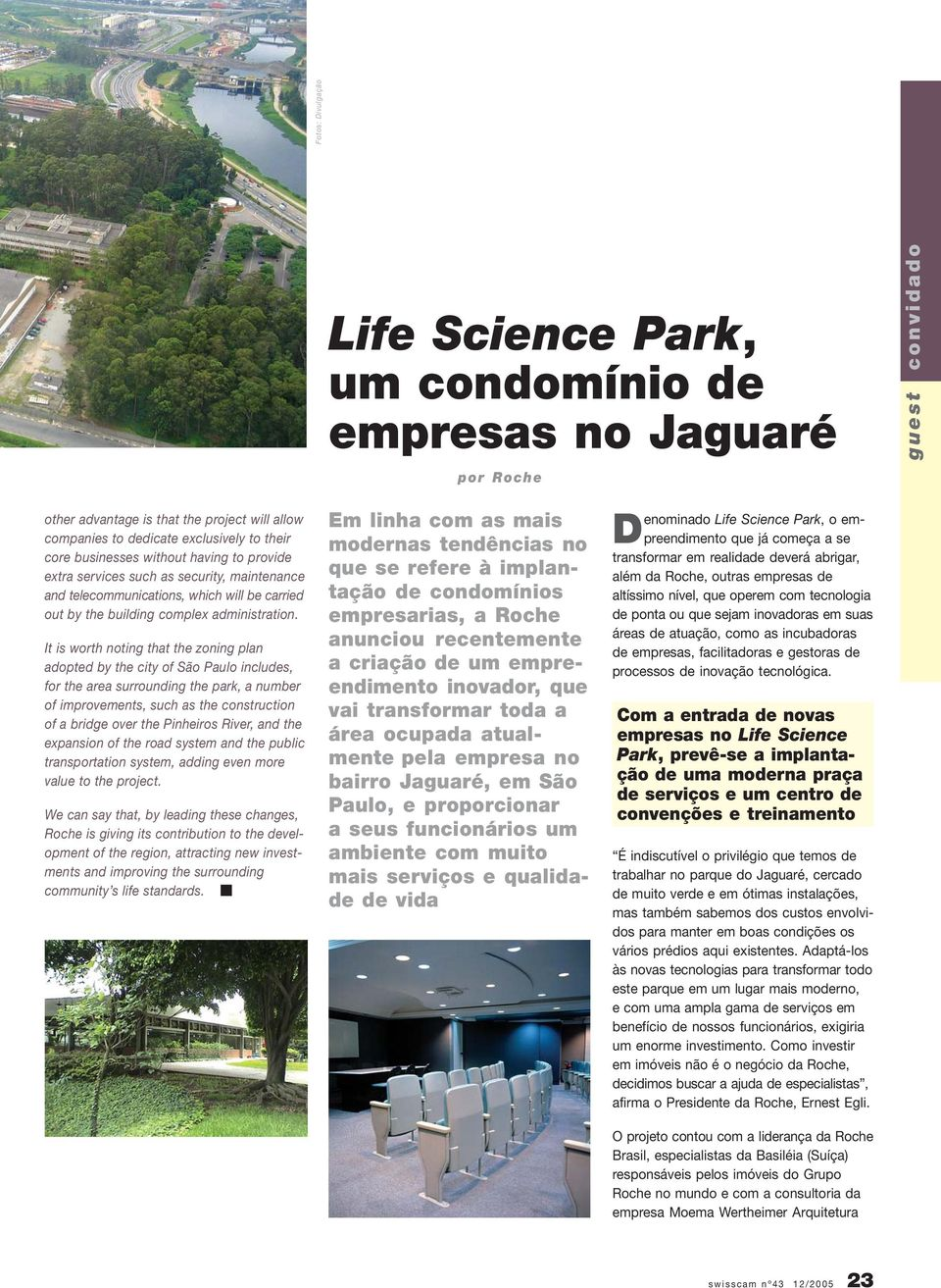 It is worth noting that the zoning plan adopted by the city of São Paulo includes, for the area surrounding the park, a number of improvements, such as the construction of a bridge over the Pinheiros