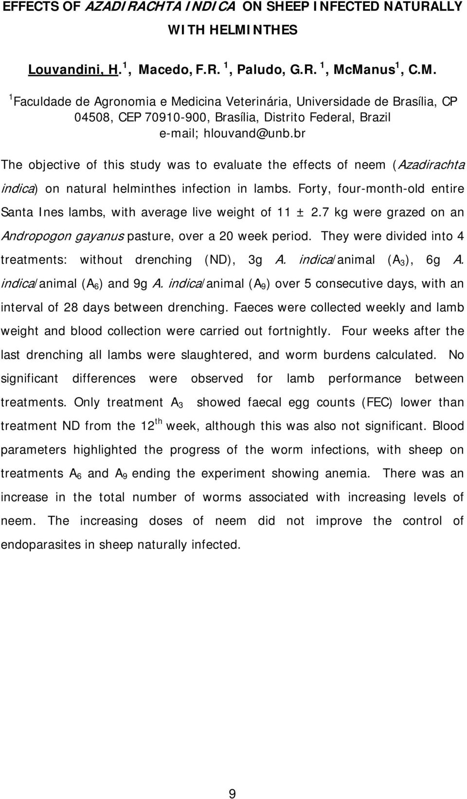 br The objective of this study was to evaluate the effects of neem (Azadirachta indica) on natural helminthes infection in lambs.