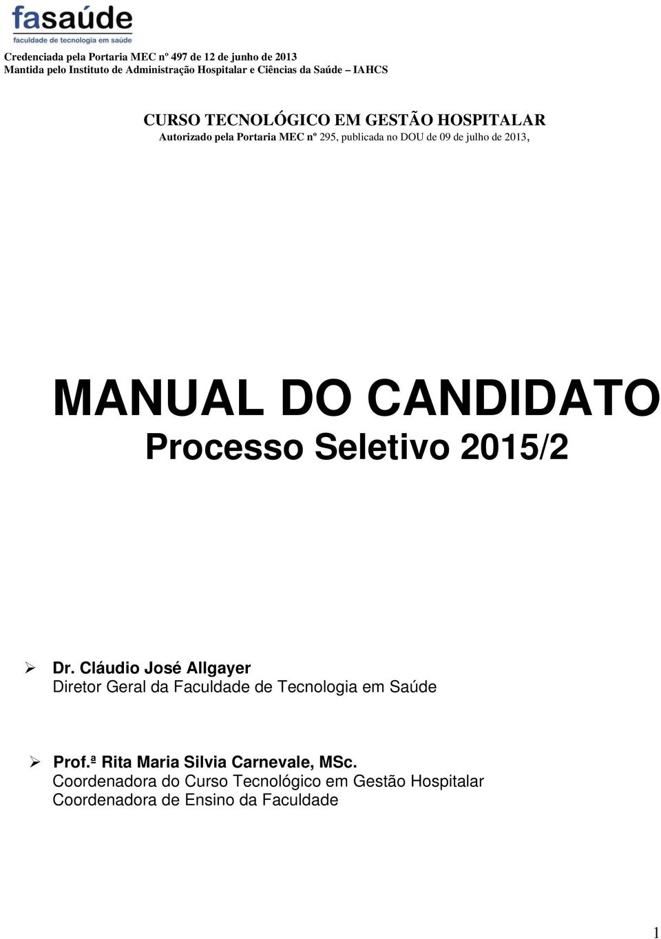 2013, MANUAL DO CANDIDATO Processo Seletivo 2015/2 Dr.