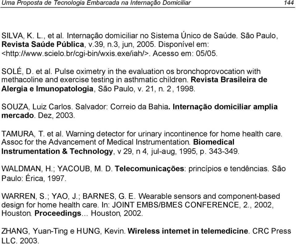 Pulse oximetry in the evaluation os bronchoprovocation with methacoline and exercise testing in asthmatic children. Revista Brasileira de Alergia e Imunopatologia, São Paulo, v. 21, n. 2, 1998.