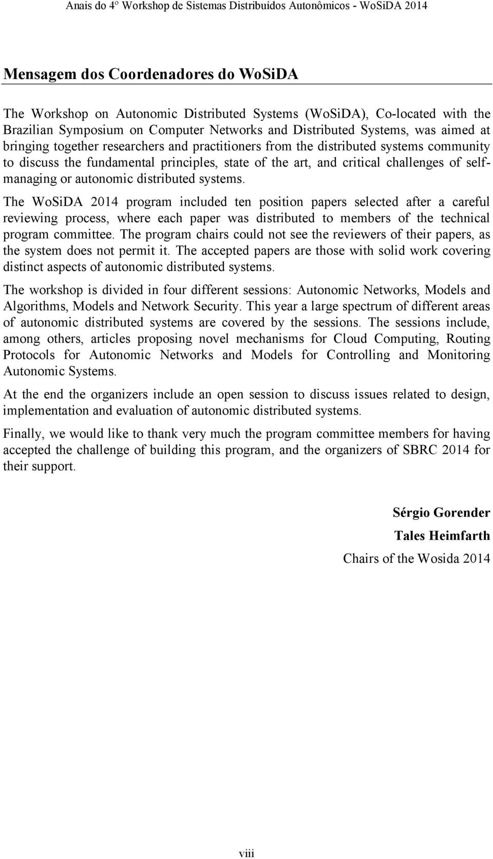 distributed systems. The WoSiDA 2014 program included ten position papers selected after a careful reviewing process, where each paper was distributed to members of the technical program committee.