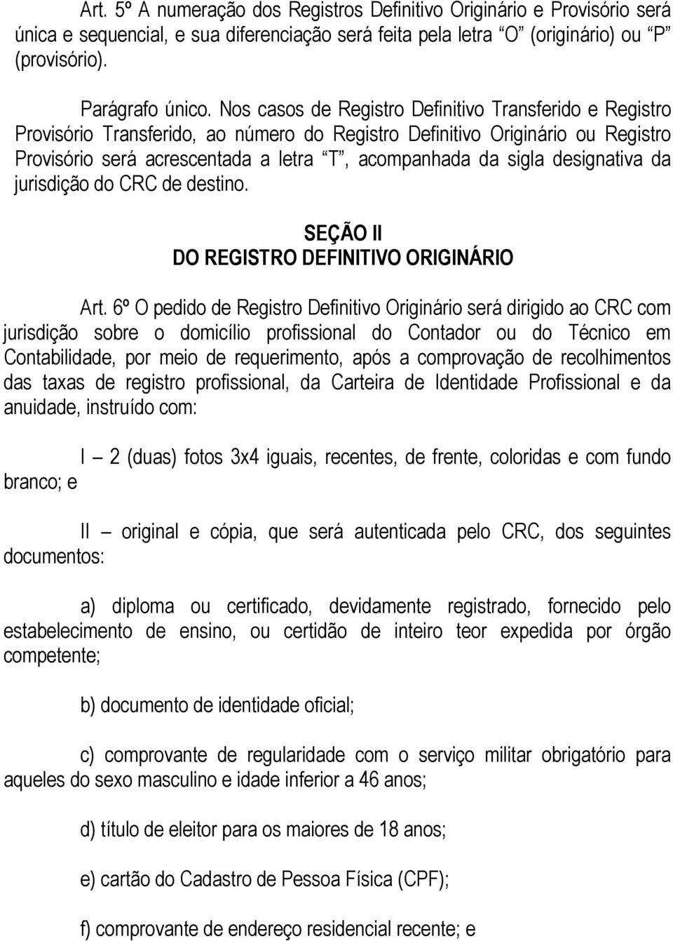 designativa da jurisdição do CRC de destino. SEÇÃO II DO REGISTRO DEFINITIVO ORIGINÁRIO Art.