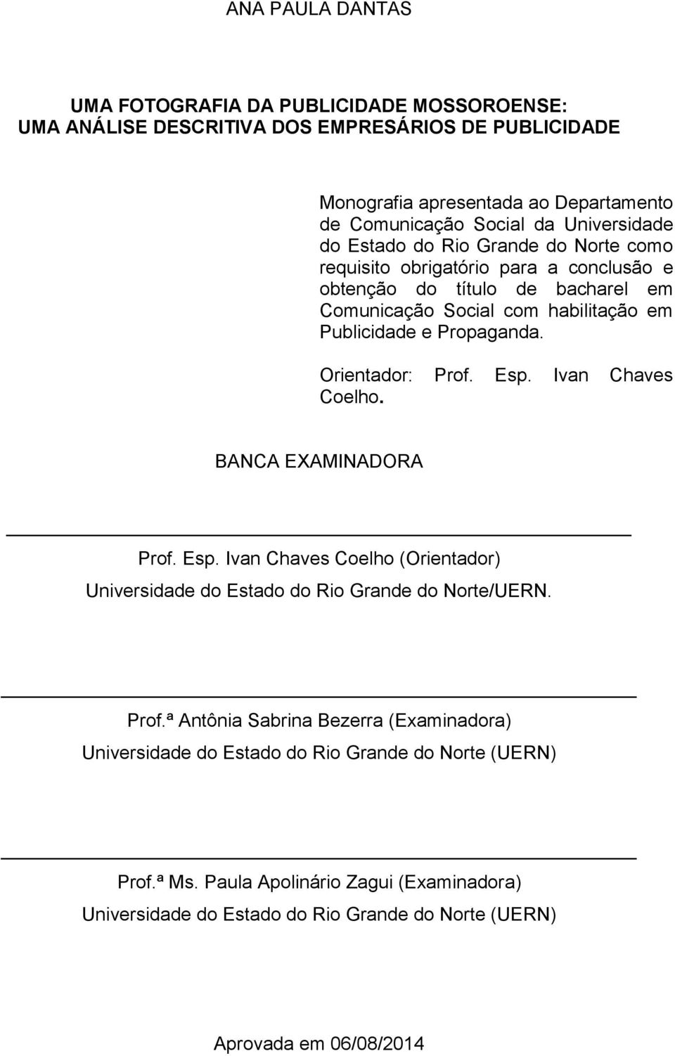 Propaganda. Orientador: Prof. Esp. Ivan Chaves Coelho. BANCA EXAMINADORA Prof. Esp. Ivan Chaves Coelho (Orientador) Universidade do Estado do Rio Grande do Norte/UERN. Prof.ª Antônia Sabrina Bezerra (Examinadora) Universidade do Estado do Rio Grande do Norte (UERN) Prof.