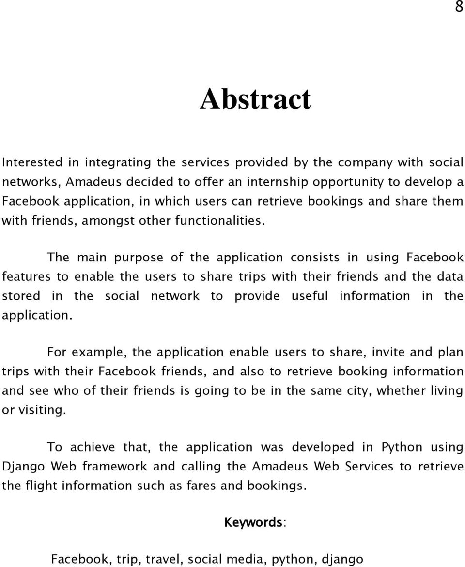 The main purpose of the application consists in using Facebook features to enable the users to share trips with their friends and the data stored in the social network to provide useful information