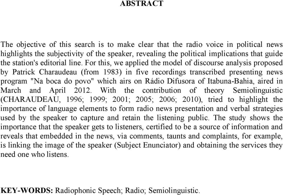 "For this, we applied the model of discourse analysis proposed by Patrick Charaudeau (from 1983) in five recordings transcribed presenting news program ""Na boca do povo"" which airs on Rádio Difusora"