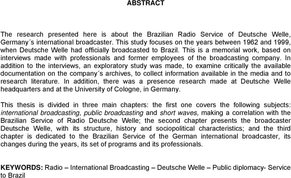 This is a memorial work, based on interviews made with professionals and former employees of the broadcasting company.