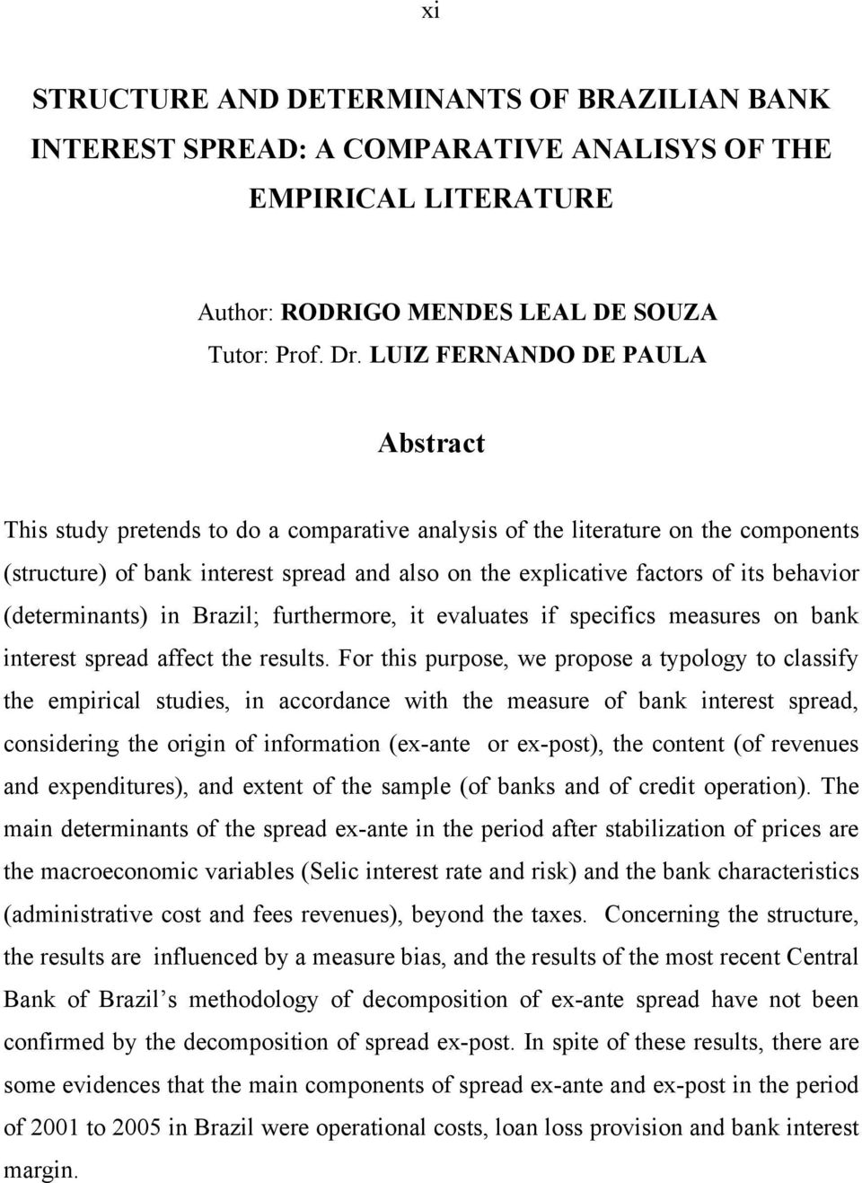 behavior (determinants) in Brazil; furthermore, it evaluates if specifics measures on bank interest spread affect the results.