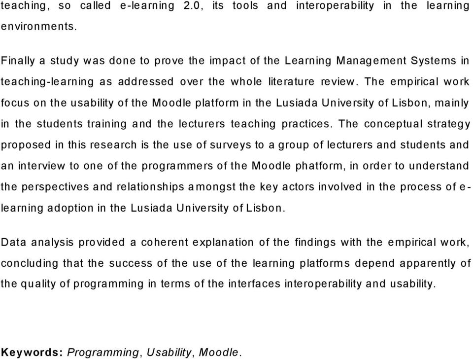 The empirical work focus on the usability of the Moodle platform in the Lusiada University of Lisbon, mainly in the students training and the lecturers teaching practices.