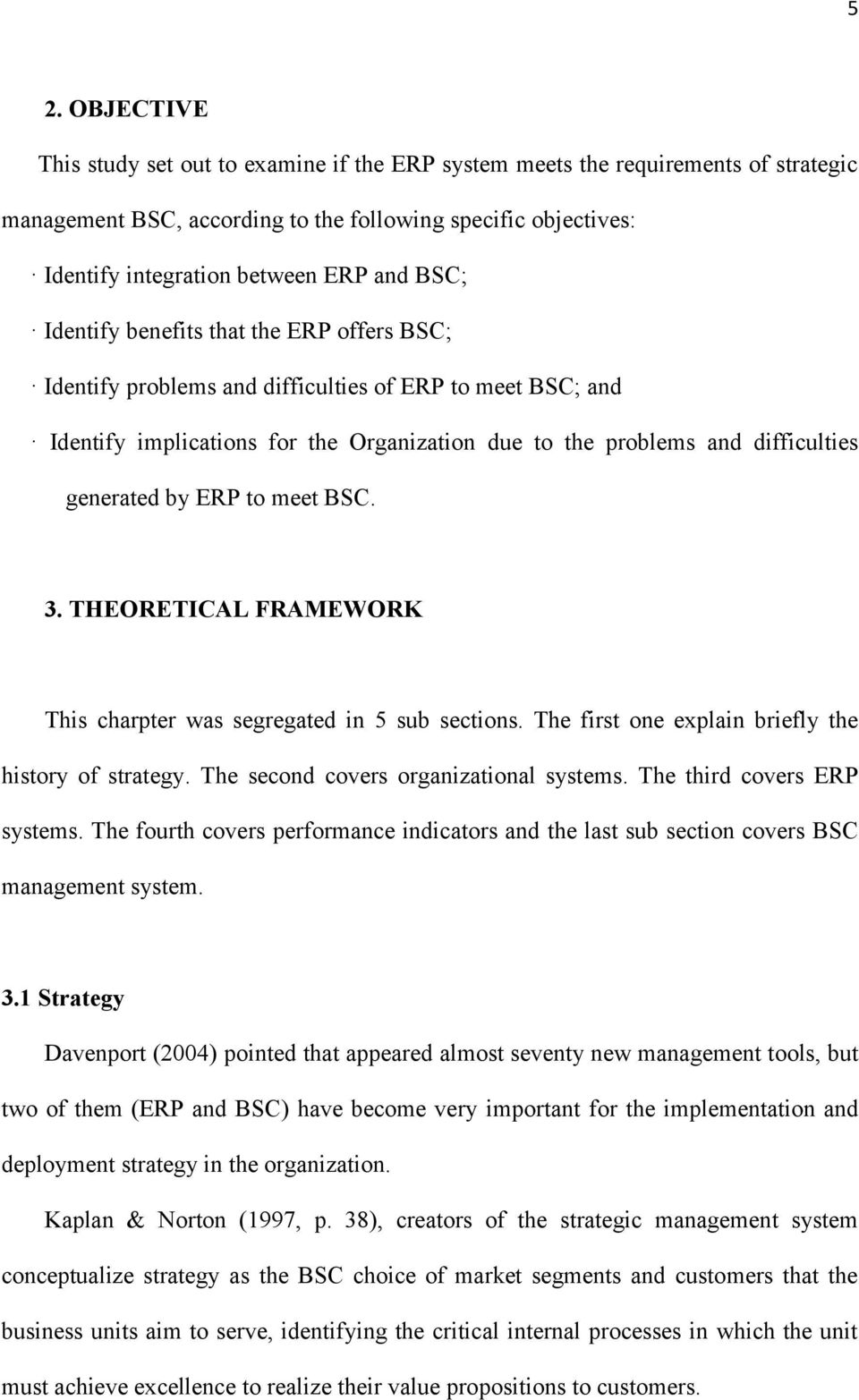 ERP to meet BSC. 3. THEORETICAL FRAMEWORK This charpter was segregated in 5 sub sections. The first one explain briefly the history of strategy. The second covers organizational systems.