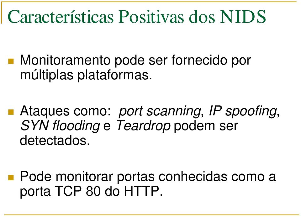 Ataques como: port scanning, IP spoofing, SYN flooding e