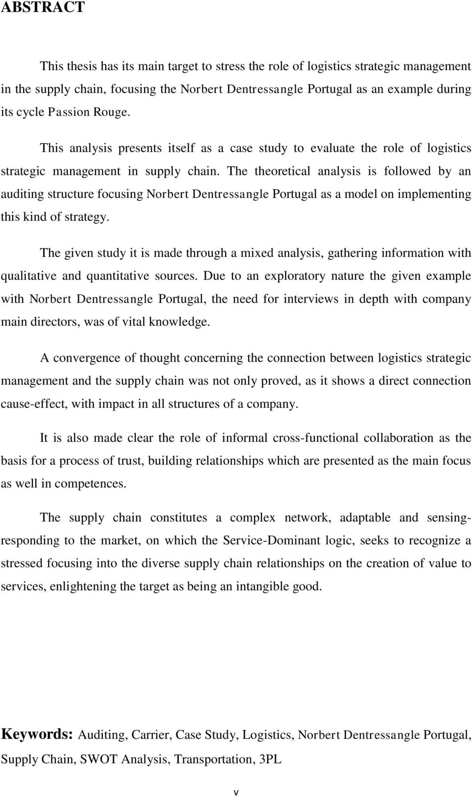 The theoretical analysis is followed by an auditing structure focusing Norbert Dentressangle Portugal as a model on implementing this kind of strategy.