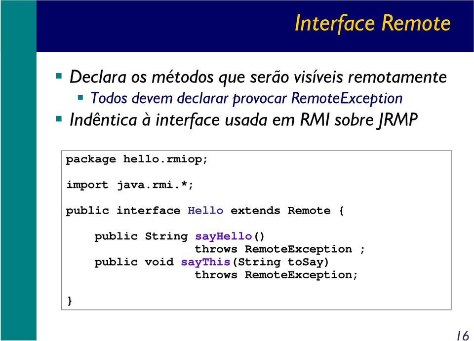 rmiop; import java.rmi.*; public interface Hello extends Remote { } public String
