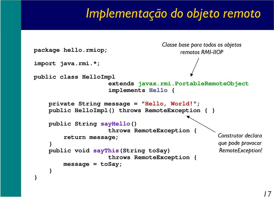 """; public HelloImpl() throws RemoteException { } } public String sayhello() throws RemoteException { return message; }"