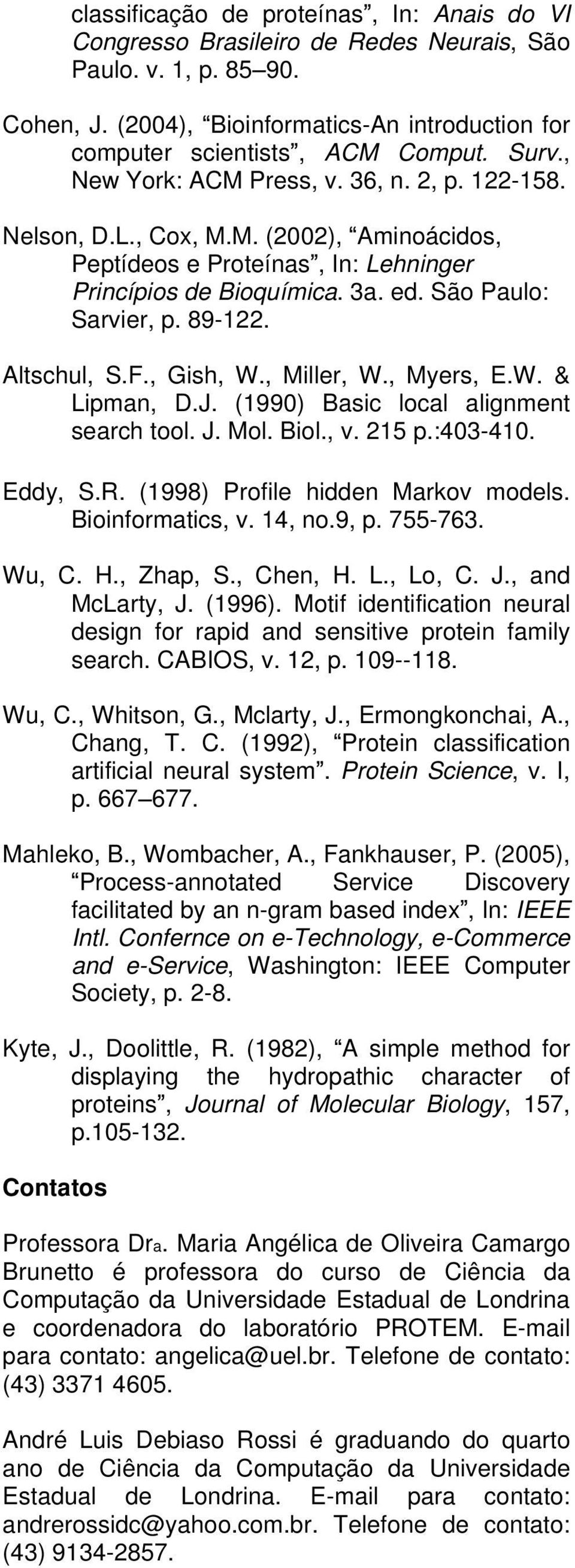 Altschul, S.F., Gish, W., Miller, W., Myers, E.W. & Lipman, D.J. (1990) Basic local alignment search tool. J. Mol. Biol., v. 215 p.:403-410. Eddy, S.R. (1998) Profile hidden Markov models.