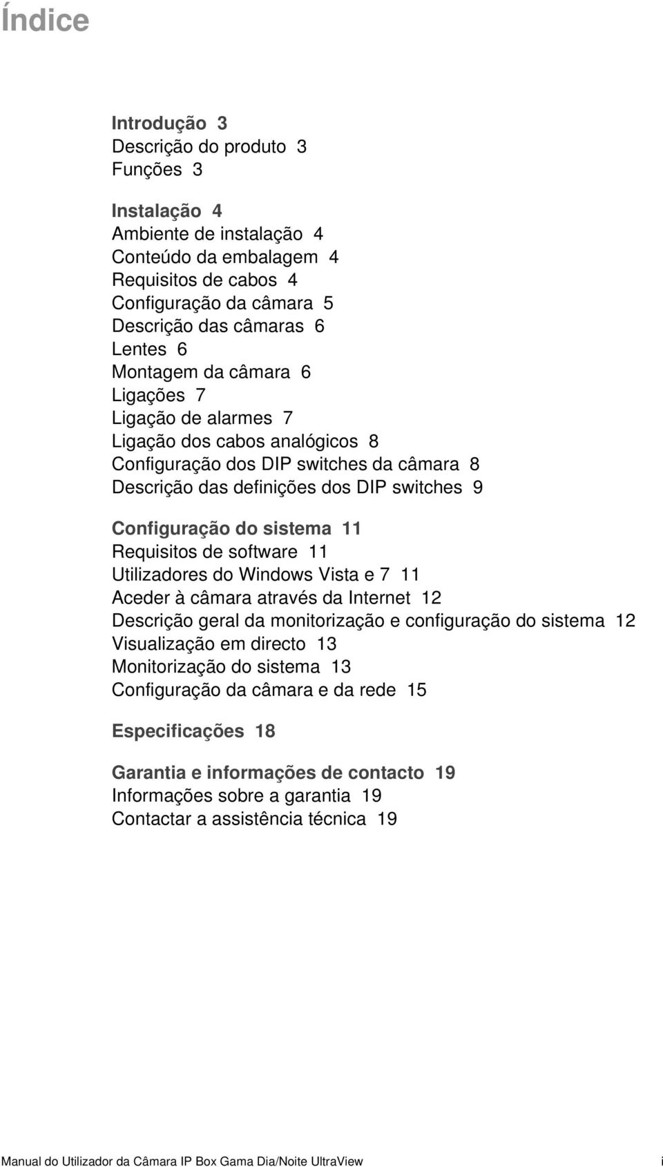 Requisitos de software 11 Utilizadores do Windows Vista e 7 11 Aceder à câmara através da Internet 12 Descrição geral da monitorização e configuração do sistema 12 Visualização em directo 13