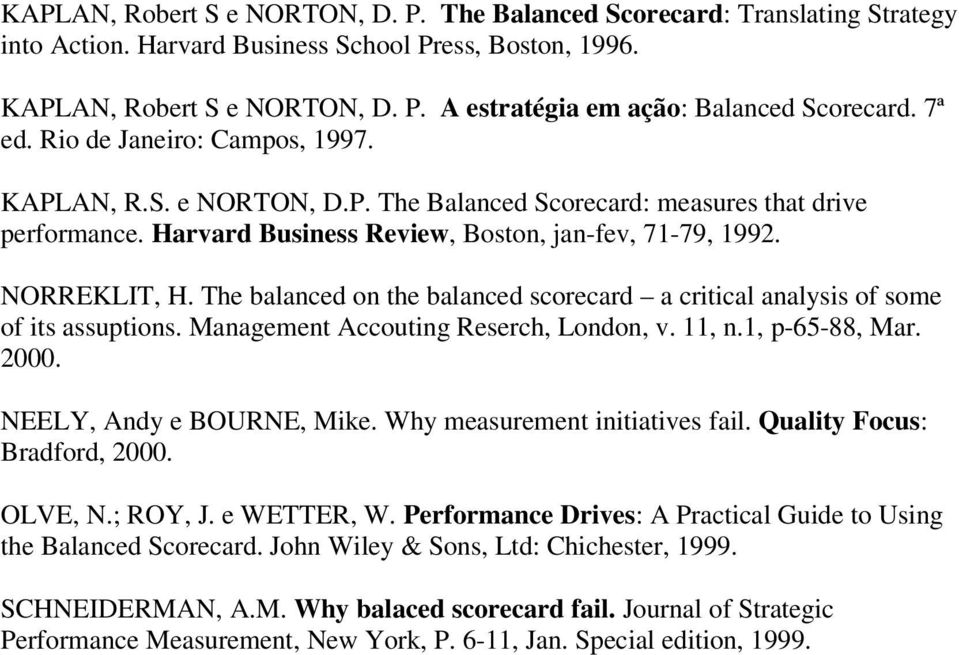 The balanced on the balanced scorecard a critical analysis of some of its assuptions. Management Accouting Reserch, London, v. 11, n.1, p-65-88, Mar. 2000. NEELY, Andy e BOURNE, Mike.