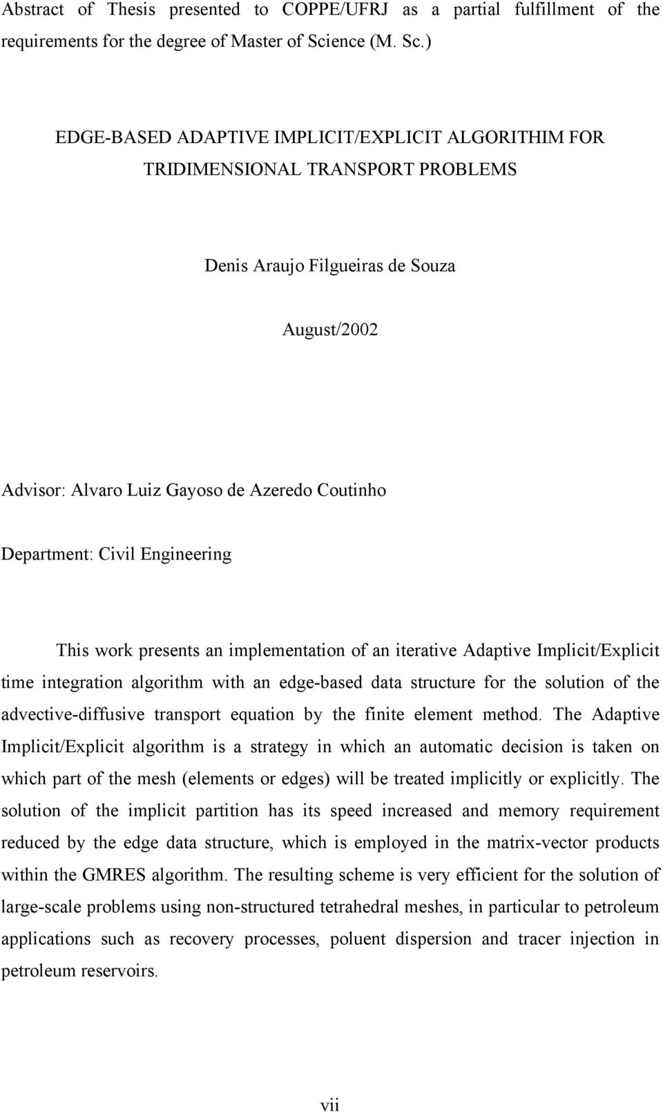 ) EDGE-BASED ADAPTIVE IMPLICIT/EXPLICIT ALGORITHIM FOR TRIDIMENSIONAL TRANSPORT PROBLEMS Dnis Araujo Filguiras d Soua August/00 Advisor: Alvaro Lui Gaoso d Ardo Coutinho Dpartmnt: Civil Enginring