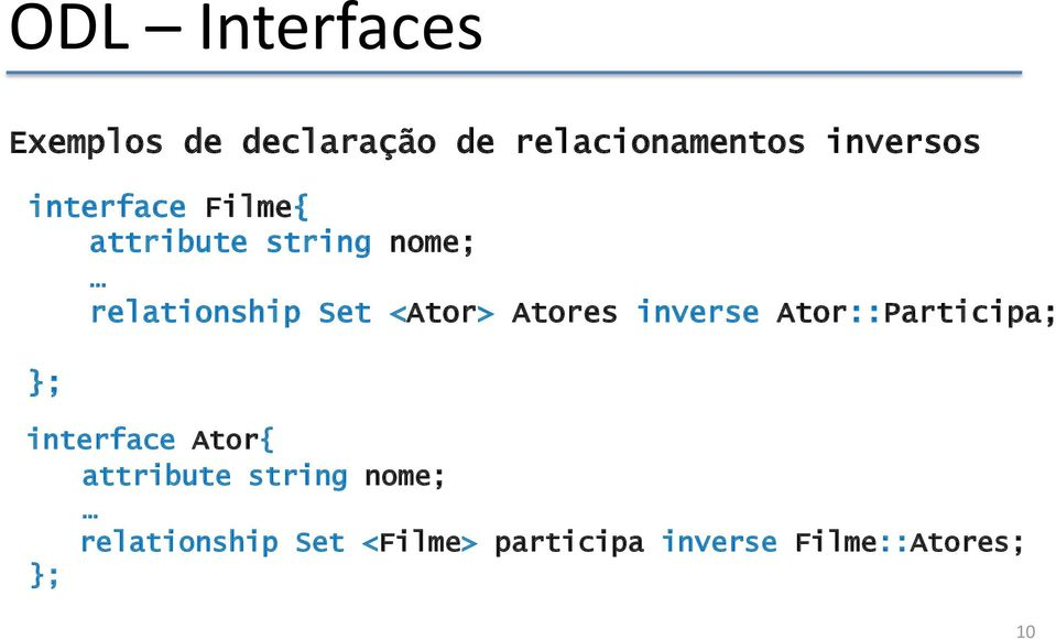 Atores inverse Ator::Participa; interface Ator{ attribute string