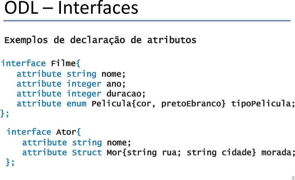 attribute enum Pelicula{cor, pretoebranco} tipopelicula; interface Ator{