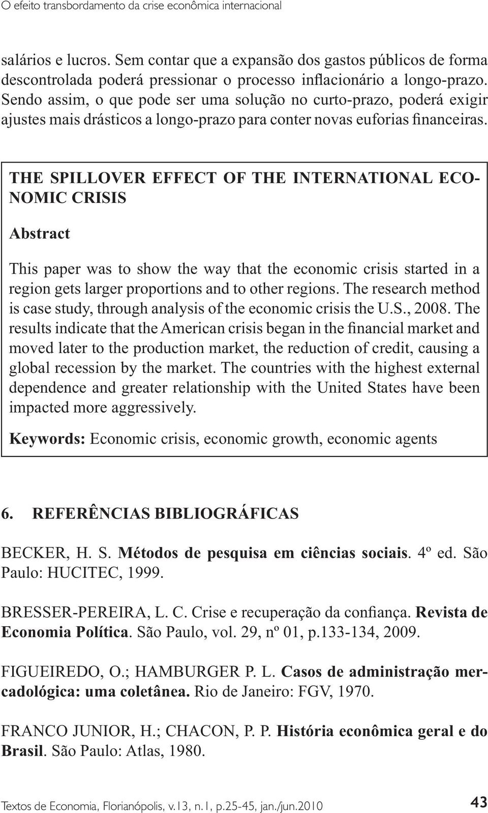 The research method dependence and greater relationship with the United States have been Economic