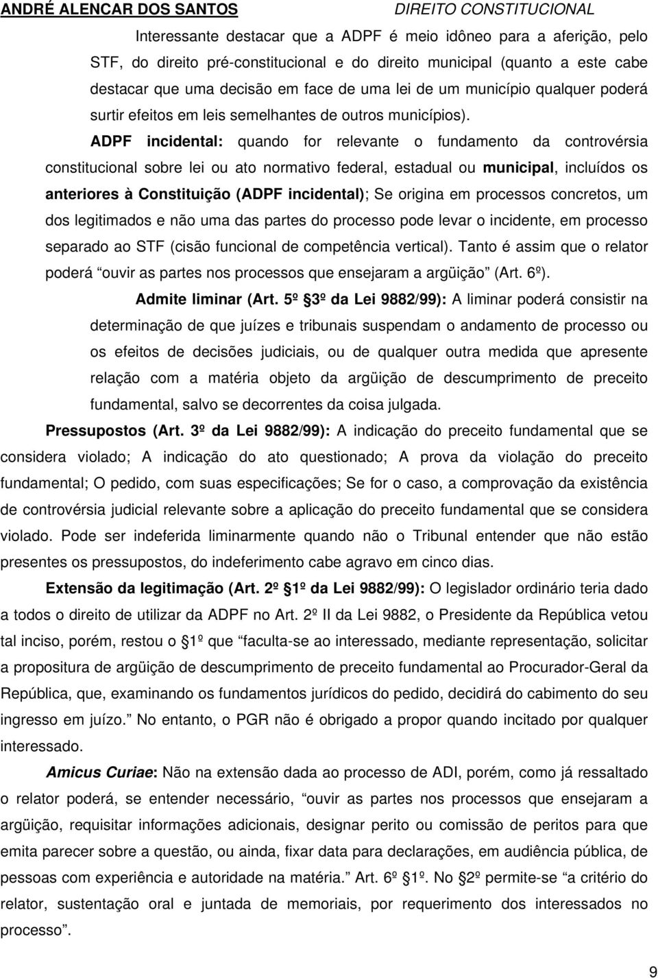 ADPF incidental: quando for relevante o fundamento da controvérsia constitucional sobre lei ou ato normativo federal, estadual ou municipal, incluídos os anteriores à Constituição (ADPF incidental);