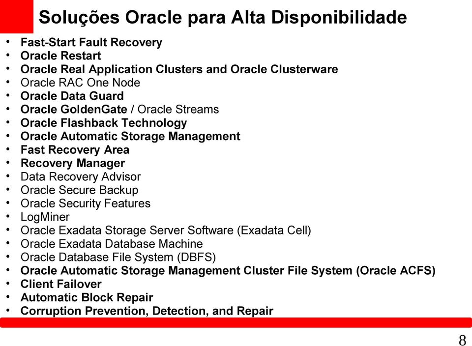 Advisor Oracle Secure Backup Oracle Security Features LogMiner Oracle Exadata Storage Server Software (Exadata Cell) Oracle Exadata Database Machine Oracle Database