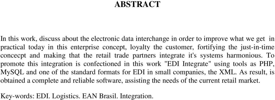 "To promote this integration is confectioned in this work ""EDI Integrate"" using tools as PHP, MySQL and one of the standard formats for EDI in small"